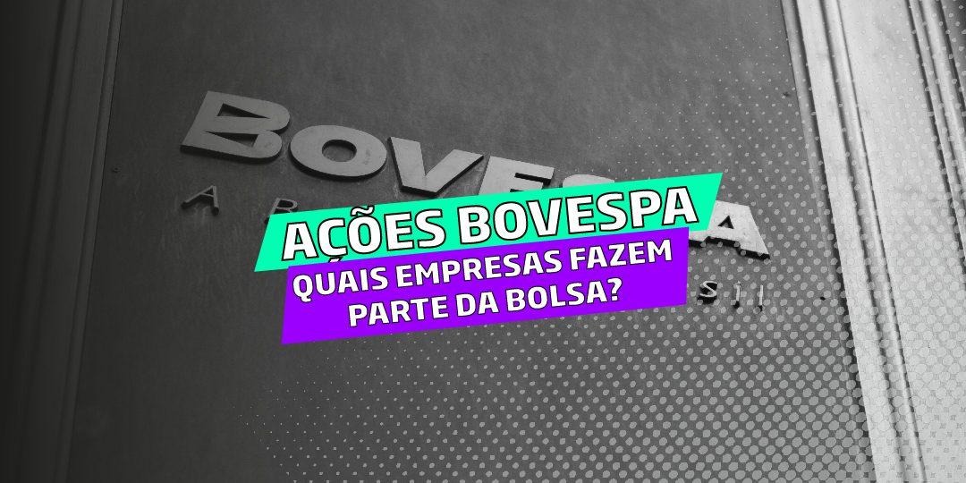 d689afe28 Ações Bovespa: quais empresas fazem parte da bolsa de valores?