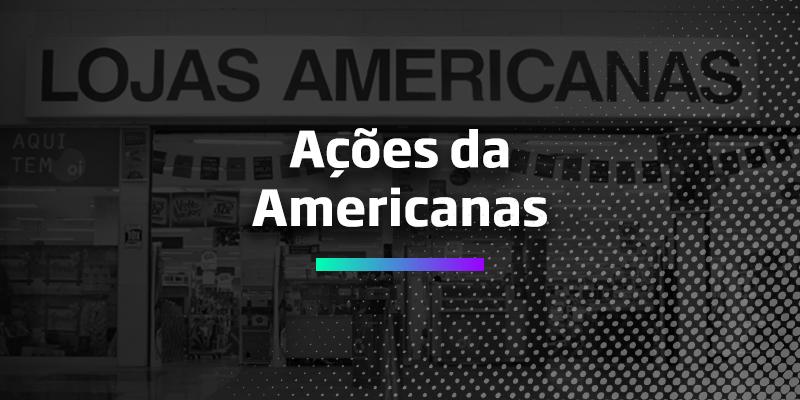 a7d718f86f80b5 Tudo sobre Ações da Americanas (LAME4) - Os Melhores Investimentos