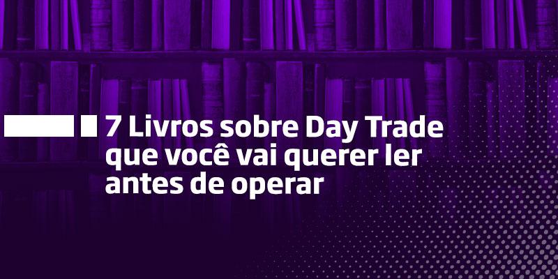 7 Livros Sobre Day Trade Que Você Vai Querer Ler Antes De